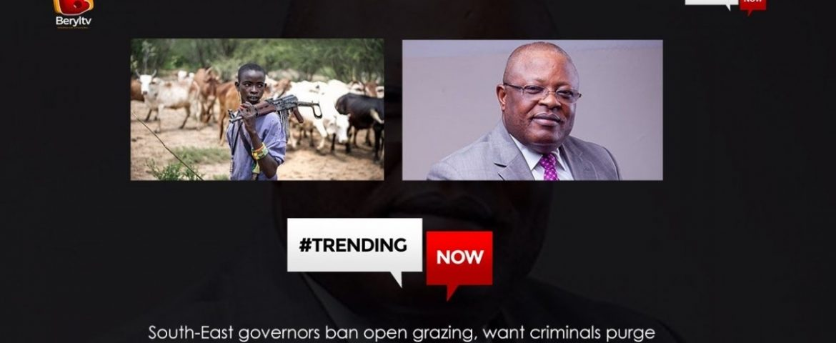 Beryl TV south-east-governors-ban-open-gr-1170x480 South-East governors ban open grazing, want criminals purge out of its forests: Engr. David Umahi Explains News